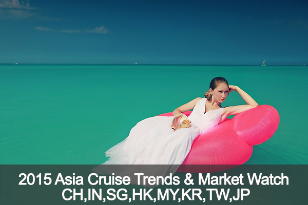 2015 Asia Cruise Trends & Market Watch CH,IN,SG,HK,MY,KR,TW,JP